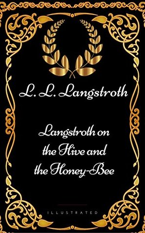 Langstroth on the Hive and the Honey-Bee : By L. L. Langstroth - Illustrated