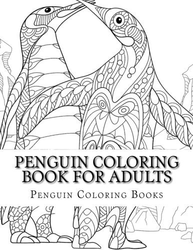 Penguin Coloring Book For Adults: Large One Sided Stress Relieving, Relaxing Penguin Coloring Book For Grownups, Women, Men & Youths. Easy Penguin ... Patterns For Relaxation (Adult Coloring Book)