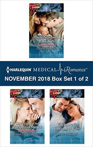 Harlequin Medical Romance November 2018 - Box Set 1 of 2: Their Newborn Baby Gift\One Night, One Unexpected Miracle\Firefighter's Christmas Baby