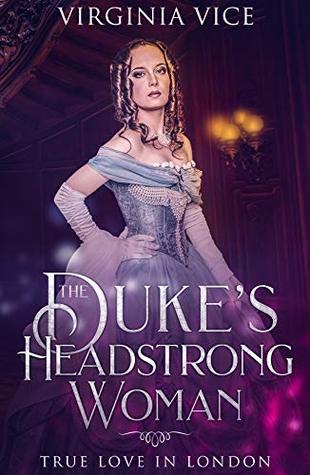 The Duke's Headstrong Woman: True Love In London (Regency Romance: Strong Women Find True Love Book 2)