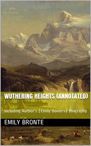 Wuthering Heights (Annotated): Including Author's (Emily Bonte's) Biography