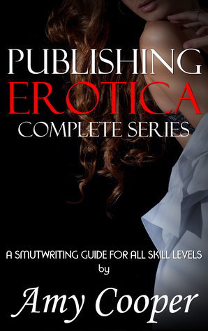 Publishing Erotica Complete Series: A Smutwriting and Publishing Guide for All Skill Levels