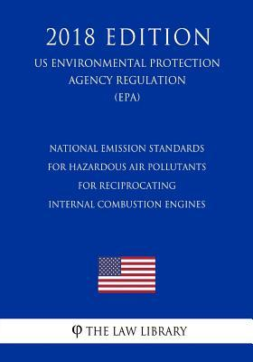 National Emission Standards for Hazardous Air Pollutants for Reciprocating Internal Combustion Engines (Us Environmental Protection Agency Regulation) (Epa) (2018 Edition)