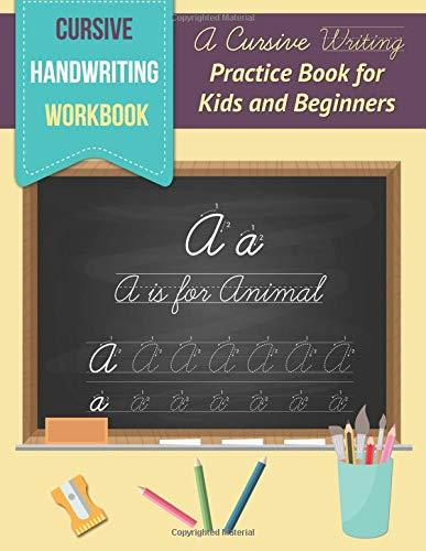 Cursive Handwriting Workbook: A Cursive Writing Practice Book for Kids and Beginners: to Practice Cursive Letter Writing