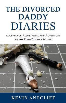 The Divorced Daddy Diaries 2nd Edition: Acceptance, Adjustment, and Adventure in the Post-Divorce World