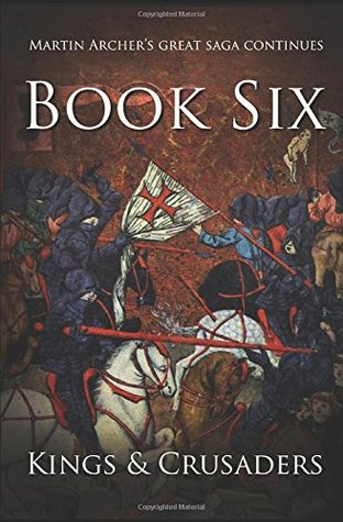 Kings and Crusaders: Historical fiction saga about an English family in medieval England during the feudal times of crusaders, knights, and archers ... of King Richard.