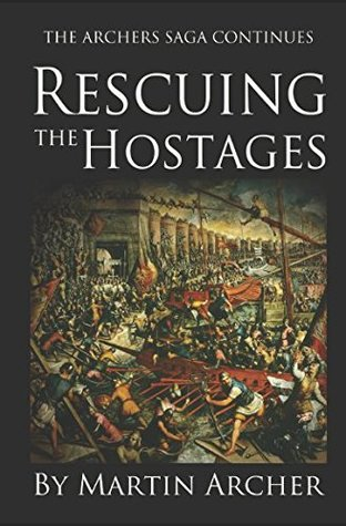 Rescuing the Hostages: Action-packed historical fiction saga about the captain of a company of archers in Medieval England during the feudal times of King Richard and King John.