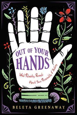 Out of Your Hands: What Palmistry Reveals About Your Personality and Destiny