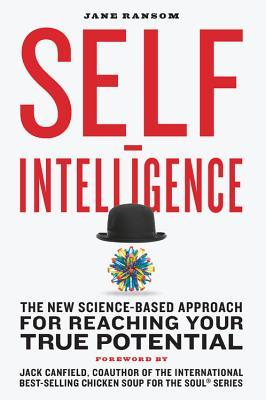 Self-Intelligence: A New Model for Driving Personal Change Using the Latest in Brain Science