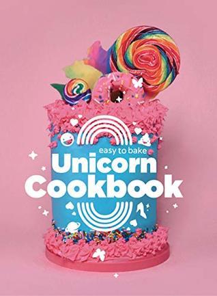Easy to Bake Unicorn Cookbook by Luke Stoffel