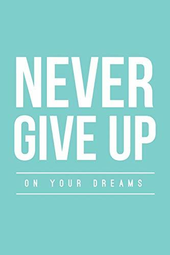 Never Give Up On Your Dreams: Positive Quote Composition Notebook, Teal Blue