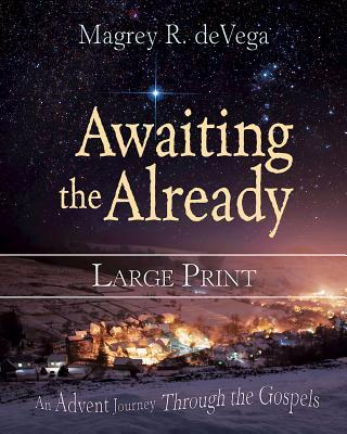 Awaiting the Already Large Print: An Advent Journey Through the Gospels