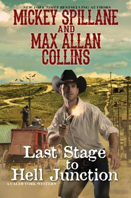 Last Stage to Hell Junction (Caleb York #4) - Mickey Spillane, Max Allan Collins