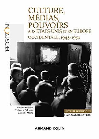 Culture, médias, pouvoirs aux États-Unis et en Europe occidentale, 1945-1991 : Capes-Agrégation Histoire-Géographie