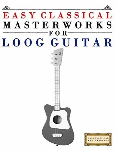 Easy Classical Masterworks for Loog Guitar: Music of Bach, Beethoven, Brahms, Handel, Haydn, Mozart, Schubert, Tchaikovsky, Vivaldi and Wagner