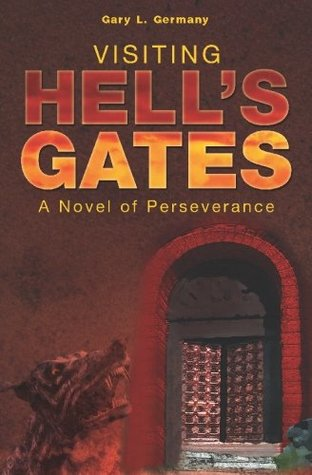 Visiting Hell's Gates: A Novel of Perseverance