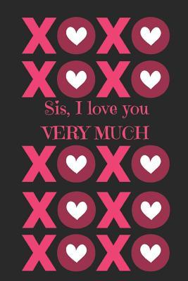 Sis, I Love You Very Much: Journal Containing Inspirational Quotes