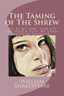 The Taming of the Shrew: Sit by My Side, and Let the World Slip: We Shall Ne'er Be Younger.