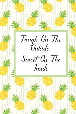 Tough on the Outside, Sweet on the Inside.: Pineapple Journal. 120 Pages, 6x9 Lined Notebook. Soft Matte Cover.