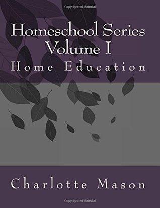 Charlotte Mason Homeschool: Volume 1 Home Education (Charlotte Mason Homeschool Series)