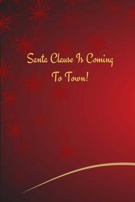 Santa Clause Is Coming to Town: Christmas Edition Journal Consisting of 100 Pages 6 X 9 Glossy Cover