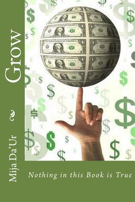 Grow: Nothing in the This Book Is True