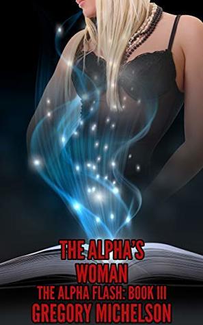 The Alpha's Woman (The Alpha Flash Book 3)