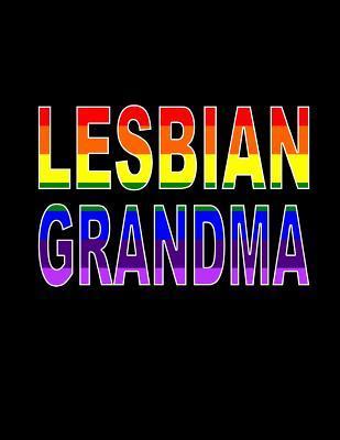 Lesbian Grandma: Lesbian Grandma Notebook, Grandma Gift, Lgbt Grandmother Journal, 200 Pages, 8.5 X 11