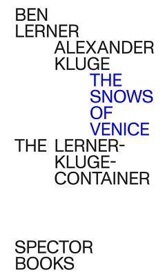 Alexander Kluge & Ben Lerner: The Snows of Venice