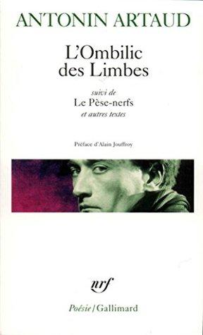 L'Ombilic des limbes - Le Pèse-nerfs - Fragments d'un journal d'enfer - L'Art et la mort - Textes de la période surréaliste - Correspondance avec Jacques Rivière