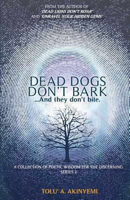 Dead Dogs Don't Bark: A Collection of Poetic Wisdom for the Discerning (Series 2)