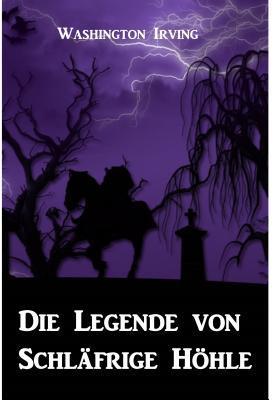 Die Legende Von Schl�frige H�hle: The Legend of Sleepy Hollow, German Edition
