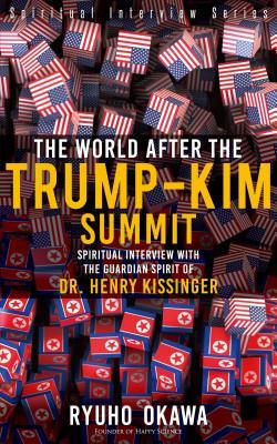 The World After the Trump-Kim Summit: Spiritual Interview with the Guardian Spirit of Dr. Henry Kissinger