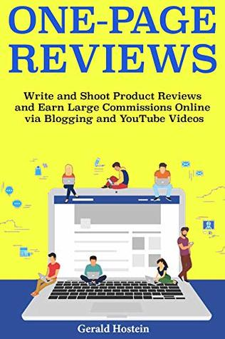 One Page Reviews: Write and Shoot Product Reviews and Earn Large Commissions Online via Blogging and YouTube Videos