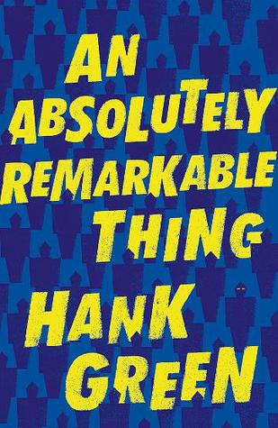 An Absolutely Remarkable Thing by Hank Green