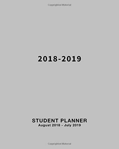 2018-2019 Student Planner: Daily, Weekly and Monthly Calendar Planner Academic Year August 2018 - July 2019