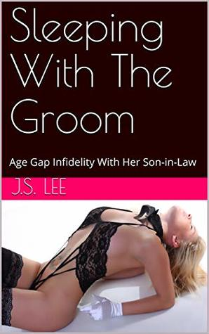 Sleeping With The Groom: Age Gap Infidelity With Her Son-in-Law