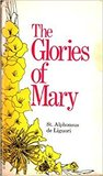 The Glories of Mary (The Ascetical Works, #7-8)