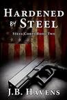 Hardened by Steel (Steel Corps, #2)