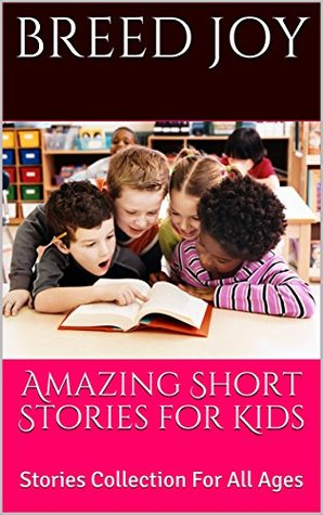 Amazing Short Stories for Kids: Stories Collection For All Ages