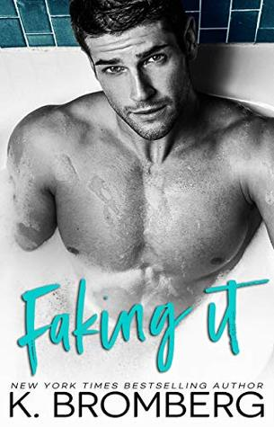 Faking It by K. Bromberg