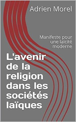 L'avenir de la religion dans les sociétés laïques: Manifeste pour une laïcité moderne