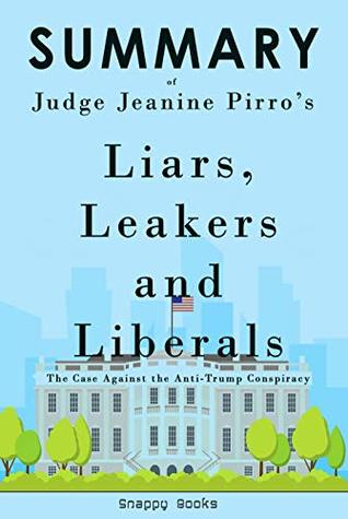 Summary of Liars, Leakers, and Liberals by Jeanine Pirro: The Case Against the Anti-Trump Conspiracy