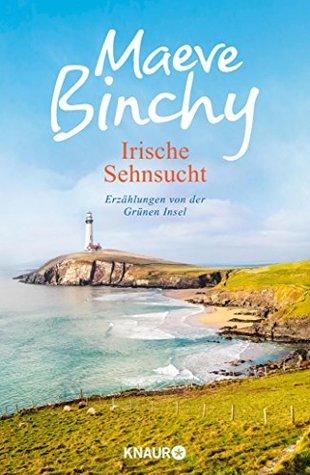 Irische Sehnsucht: Erzählungen von der Grünen Insel