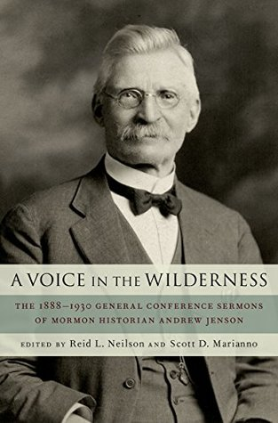 A Voice in the Wilderness: The 1888-1930 General Conference Sermons of Mormon Historian Andrew Jenson