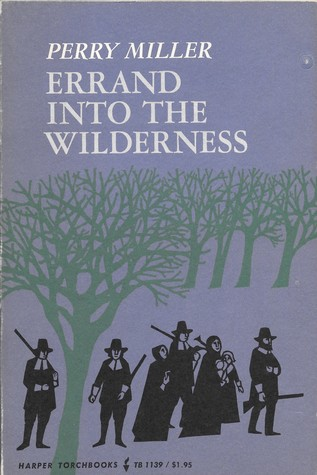 A Fools Errand Reforming Discipline >> Errand Into The Wilderness By Perry Miller