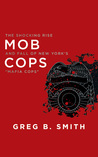 """Mob Cops: The Shocking Rise and Fall of New York's """"Mafia Cops"""""""