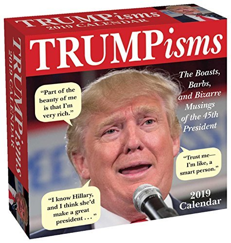 TRUMPisms 2019 Day-to-Day Calendar: The Boasts, Barbs, and Bizarre Musings of the 45th President