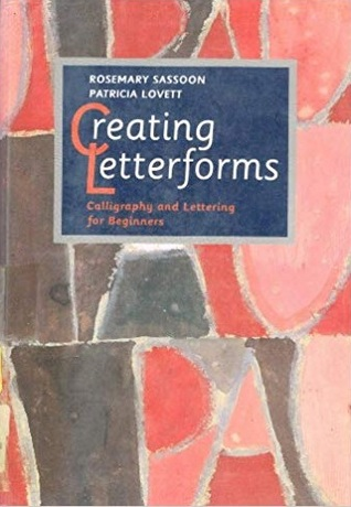 Creating Letterforms: Calligraphy and Lettering for Beginners