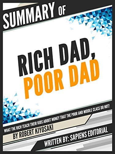 "Summary Of ""Rich Dad, Poor Dad: What The Rich Teach Their Kids About Money That The Poor And Middle Class Do Not! - By Robert Kiyosaki"", Written By Sapiens Editorial"